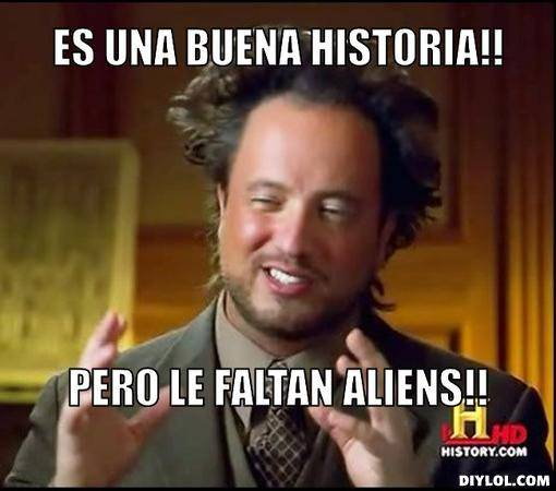 Ancient-aliens-invisible-something-meme-generator-es-una-buena-historia-pero-le-faltan-aliens-...jpg